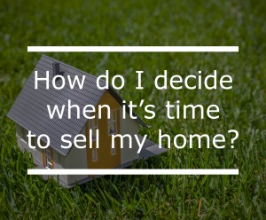 How do I decide when it's time to sell my home