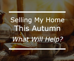 Selling My Home This Autumn : What will help?